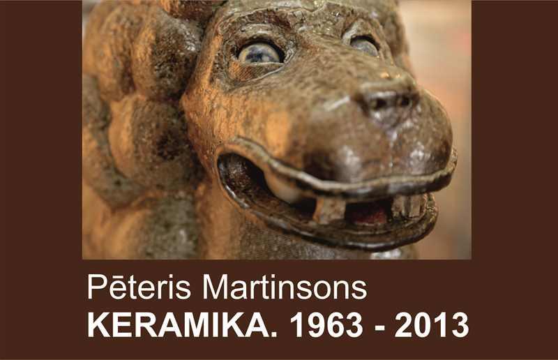 """Pēteris Martinsons """"Ceramics. 1963 -2013"""""""