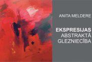 """Anita Meldere """"EKSPRESIJAS. ABSTRAKTĀ GLEZNIECĪBA""""."""