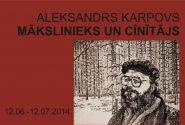 """Aleksandrs Karpovs """"MĀKSLINIEKS UN CĪNĪTĀJS"""""""