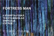 II Starptautiskā tekstilmākslas simpozija izstāde FORTESS MAN