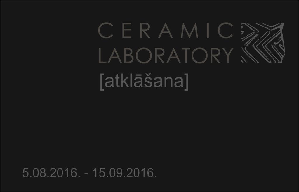 CERAMIC LABORATORY [atklāšana]