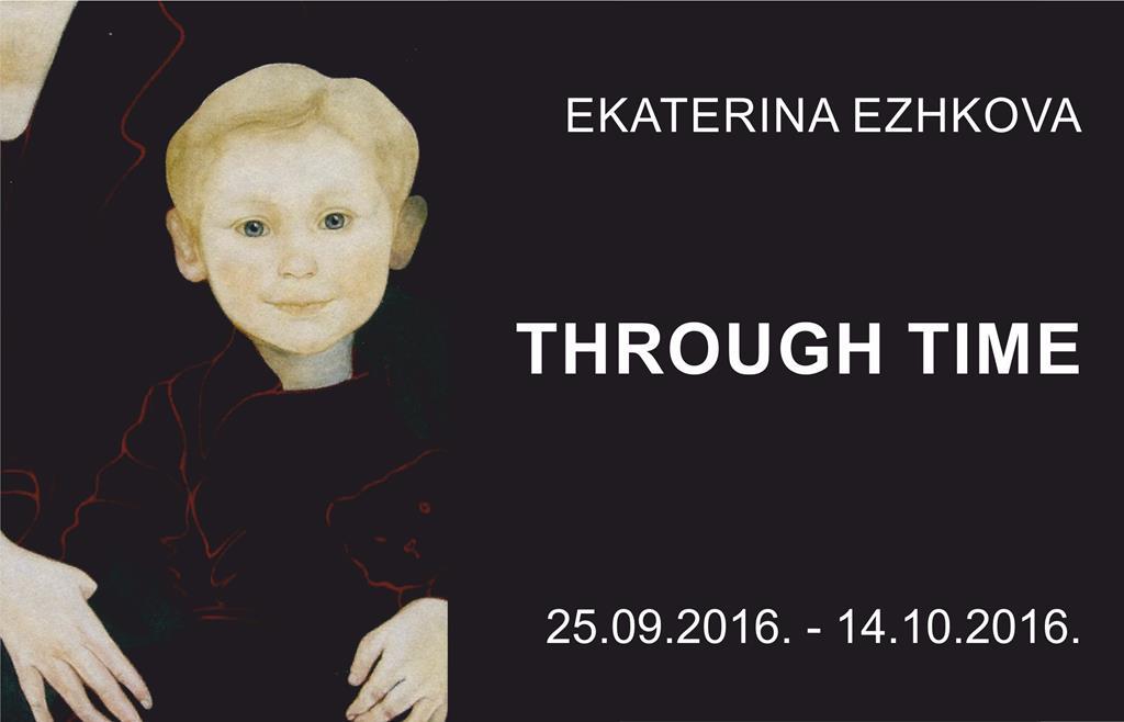 EKATERINA EZHKOVA. THROUGH TIME