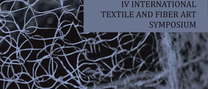 IV INTERNATIONAL TEXTILE AND FIBER ART SYMPOSIUM 2017