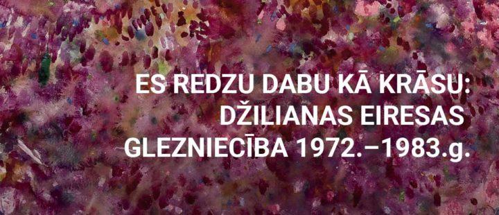Es redzu dabu kā krāsu: Džilianas Eiresas glezniecība, 1972.-1983.g.