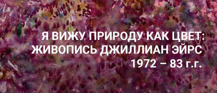 Я вижу природу как цвет: Живопись Джиллиан ЭЙРС  1972-83 г.г.