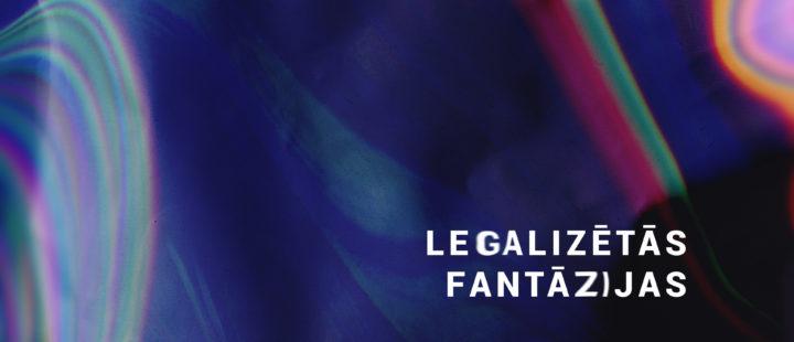 LEGALIZĒTĀS FANTĀZIJAS